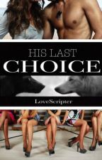 His Last Choice by LoveScripter