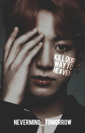 Kill Our Way To Heaven (Jikook) by NEVERMIND_tomorrow