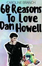60 Reasons to Love Dan Howell by CarolineBranch