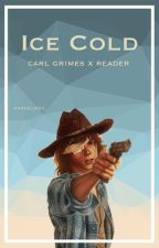 Ice Cold {Carl Grimes x Reader} by anadelrey_