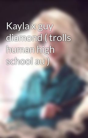 Kayla x guy diamond ( trolls human high school au )  by luna-lovegood2020