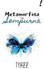 Metamorfosa Tak Sempurna by TyaaaZ