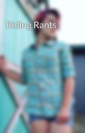 Riding Rants  by hotrodsandhorses