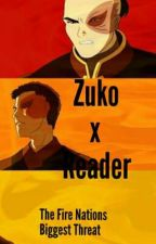 Zuko x Reader- The Fire Nations Biggest Threat by MyChemicalLevi