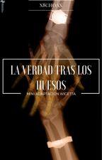 LA VERDAD TRAS LOS HUESOS | ADAPTACIÓN WIGETTA by x8choax