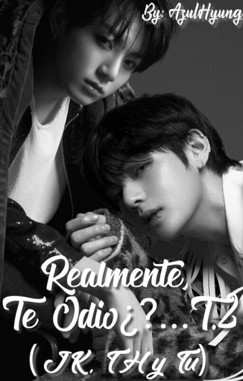 Realmente, Te Odio?¿... T.2 (JungKook, TaeHyung y Tu)