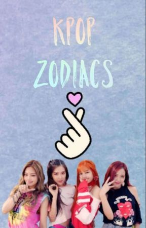 K-Pop Zodiacs by kpoplove5683