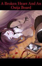 A Broken Heart And An Ouija Board by MidnightMoon8888