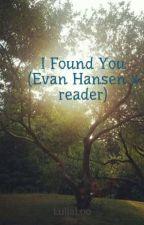 I Found You (Evan Hansen x reader) by DingDongMcghee