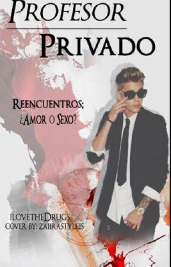 ProfesorPrivado2:Reencuentros ¿amor o sexo? (Justin Bieber) (HOT)