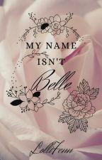 My Name Isn't Belle  by LolliFenn