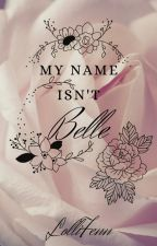 My Name Isn't Belle by LolliFenn
