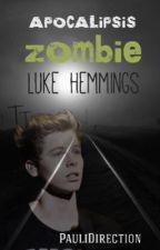 Apocalipsis Zombie - Luke Hemmings ©  by PauliDirection