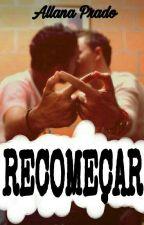 Recomeçar (Romance Gay) by AllanaCPrado