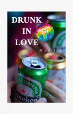 Drunk In Love (LGBT) #AP2017 by m_a_s_s_i_e_l