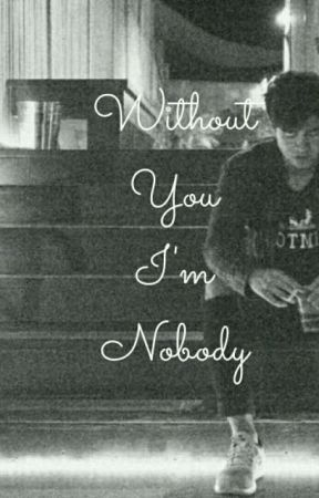 Without You I'm Nobody  by giselle_and_thoughts