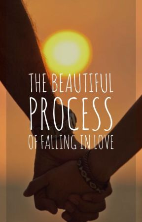 The Beautiful Process of Falling in Love by Mollygrubb