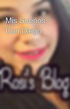 Mis Sueños Con Diego by Rosisbblog
