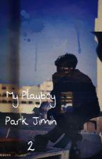 My Playboy Park Jimin 2 (FANFIC) COMPLETE by Seokjin_102