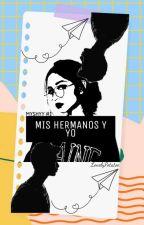 Mis Hermanos y Yo [MISHYY #1] (En Edición) by Warrior190524