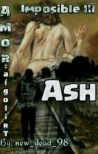Ash (Amor Imposible III) by new_dead_98