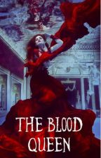 The Blood Queen by passtheduch