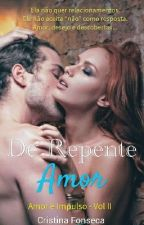 De repente Amor - Amor e Impulso vol. 2 by Cristina_Fonseca25