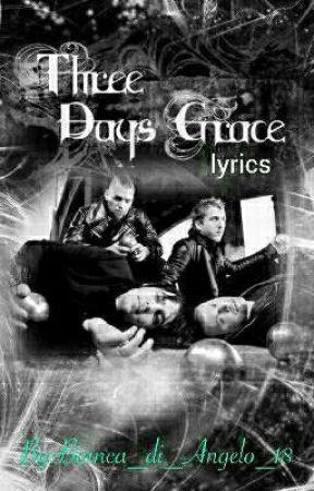 Three Days Grace Lyrics  by Bianca_di_Angelo_18
