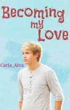 Becoming my Love © ( Primera temporada) [Terminada] by Worldwide_Senpai