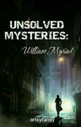 UNSOLVED MYSTERIES: William Myriad by artsyfansy