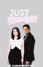 Just Friends? [chardawn] by _chardawn