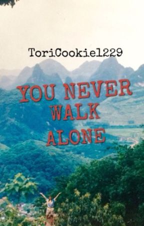 YOU NEVER WALK ALONE by ToriCookie1229