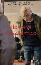 Hospital Psiquiátrico (Suga y tu) by gisellkpop