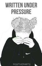 Written Under Pressure by positivepants