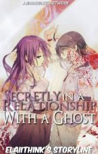 Secretly In A Relationship With A Ghost by ElaiiThink