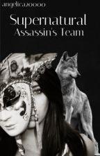 Supernatural Assassin's Team(Editing In Progress), écrit par angelica20000