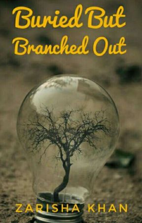 Burried But Branched Out by ZarishaKhan