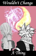 Wouldn't Change a Thing {Natsu x Reader} by TalkLaterBusyFangirl