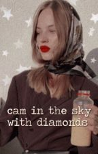 CAM IN THE SKY WITH DIAMONDS. ( etc ) by mysterysoflove