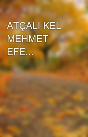 ATÇALI KEL MEHMET EFE... by kerimozbekler
