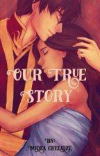 *~*Our True Story*~* (Zutara) by sMiLeYoOnGii