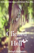 Clichéd As Hell by BeingLifesBeauty