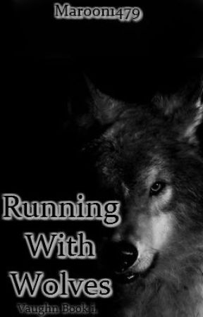 Running With Wolves. Book i. by Maroon1479