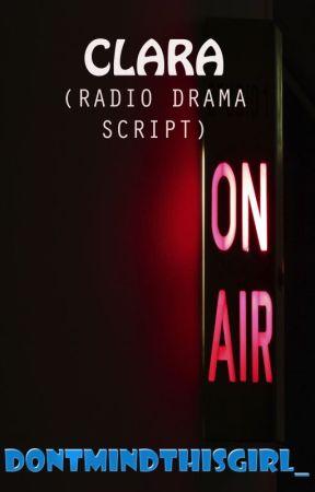 Clara (Radio Drama Script) by DontMindThisGirl_