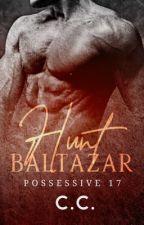 POSSESSIVE 17: Hunt Baltazar (COMPLETED) by CeCeLib