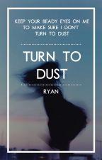 Turn To Dust ✔ by rydenphette