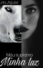 Meu Supremo - Minha Luz by Lary_aguiar
