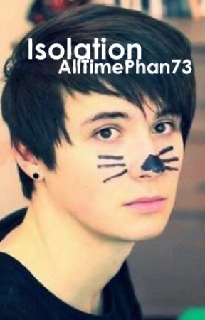Isolation. Phan by AllTimePhan73
