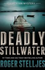 DEADLY STILLWATER (McRyan Mystery Series) by rogerstelljes