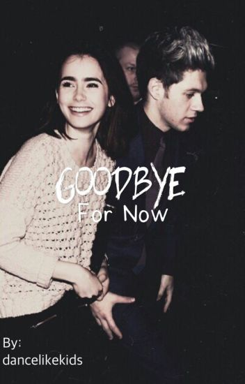 Goodbye for now || n.h [completed]